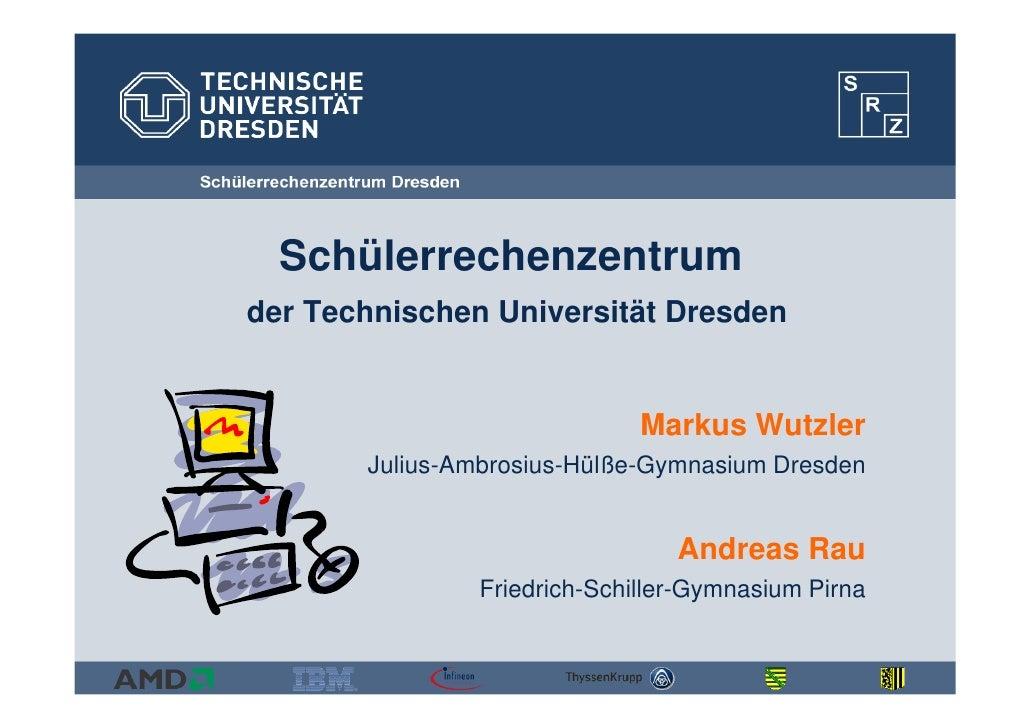 Schülerrechenzentrum der Technischen Universität Dresden                                Markus Wutzler        Julius-Ambro...