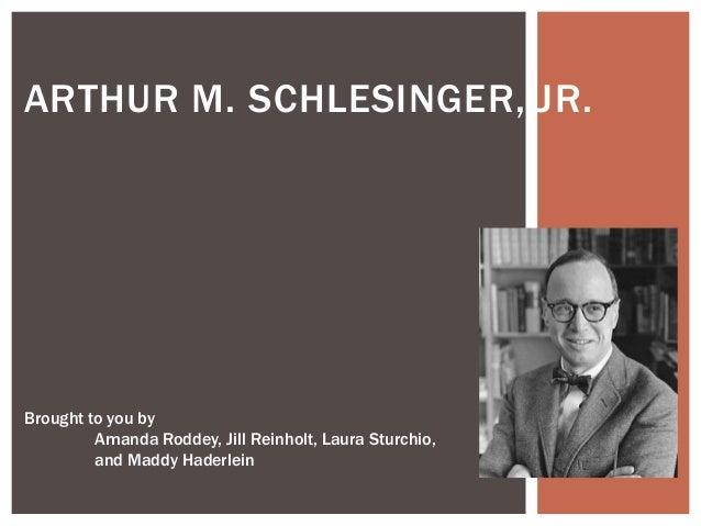 ARTHUR M. SCHLESINGER, JR.Brought to you byAmanda Roddey, Jill Reinholt, Laura Sturchio,and Maddy Haderlein