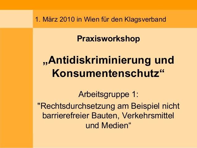 """1. März 2010 in Wien für den Klagsverband Praxisworkshop """"Antidiskriminierung und Konsumentenschutz"""" Arbeitsgruppe 1: """"Rec..."""