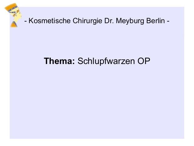 Thema: Schlupfwarzen OP - Kosmetische Chirurgie Dr. Meyburg Berlin -