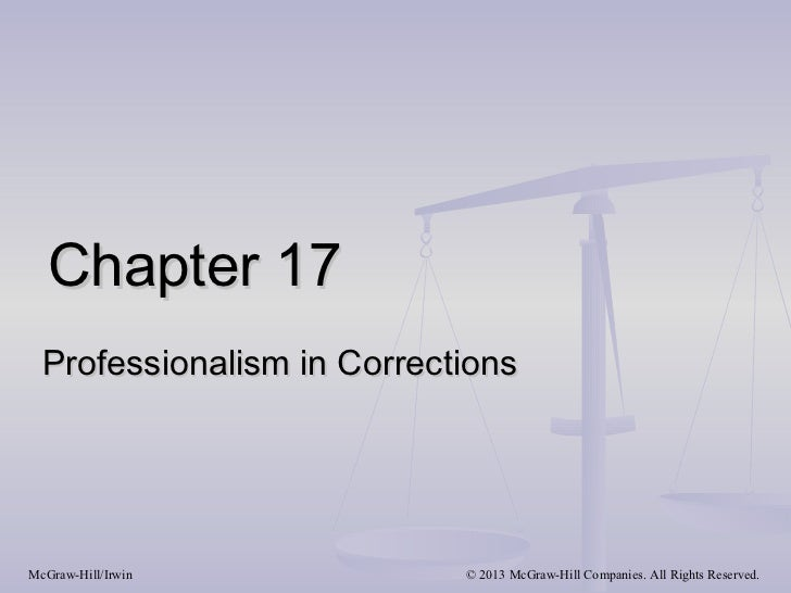 Chapter 17  Professionalism in CorrectionsMcGraw-Hill/Irwin           © 2013 McGraw-Hill Companies. All Rights Reserved.