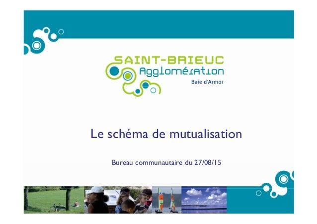 1 Le schéma de mutualisation Bureau communautaire du 27/08/15