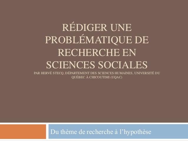 RÉDIGER UNEPROBLÉMATIQUE DERECHERCHE ENSCIENCES SOCIALESPAR HERVÉ STECQ, DÉPARTEMENT DES SCIENCES HUMAINES, UNIVERSITÉ DUQ...