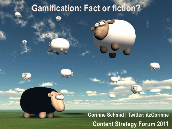 Gamification: Fact or fiction? <br />Corinne Schmid | Twitter: itzCorinne<br />Content Strategy Forum 2011<br />