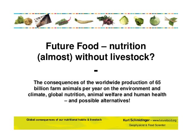Future Food – nutrition (almost) without livestock?  The consequences of the worldwide production of 65 billion farm anima...