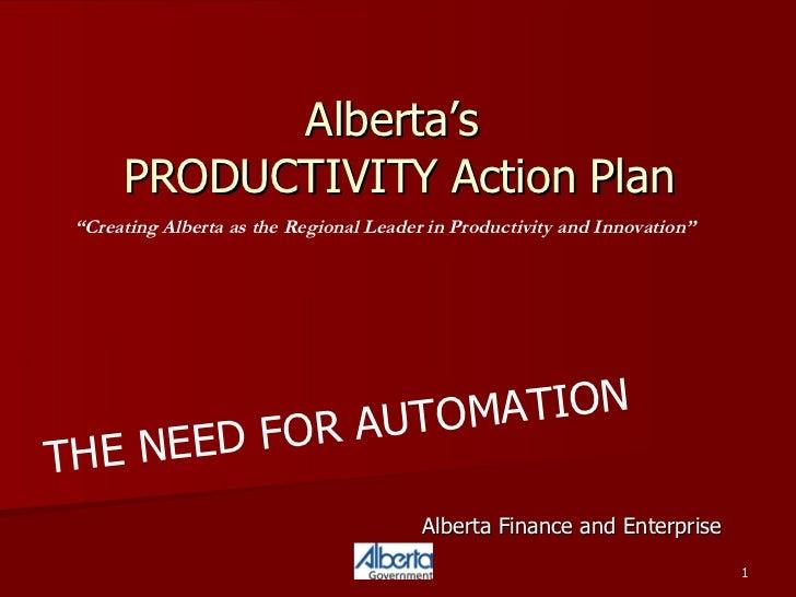 "Alberta's  PRODUCTIVITY Action Plan Alberta Finance and Enterprise "" Creating Alberta as the Regional Leader in Productivi..."