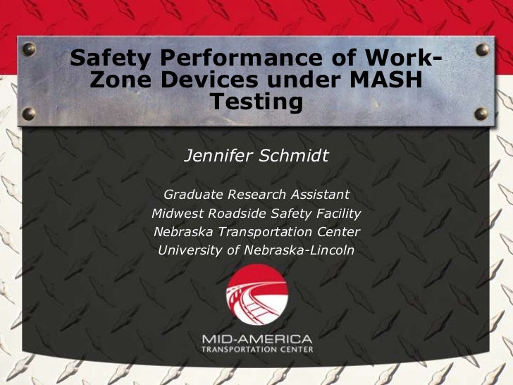 Safety Performance of Work- Zone Devices under MASH           Testing          Jennifer Schmidt       Graduate Research As...
