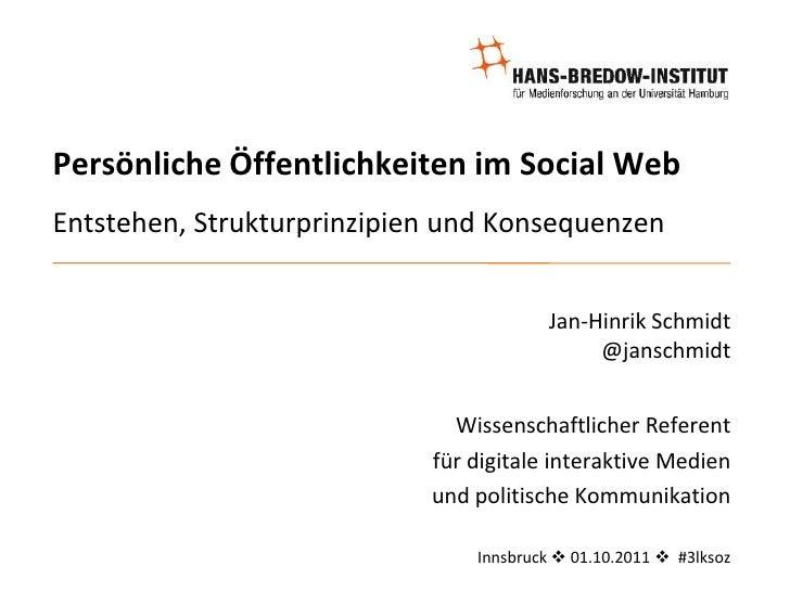 Persönliche Öffentlichkeiten im Social WebEntstehen, Strukturprinzipien und Konsequenzen<br />Jan-Hinrik Schmidt@janschmid...
