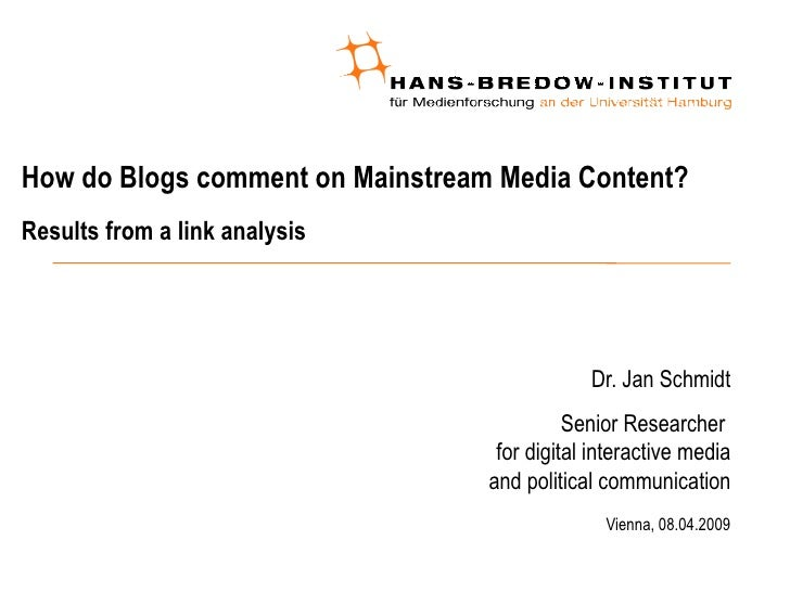 How do Blogs comment on Mainstream Media Content?  Results from a link analysis <ul><ul><li>Dr. Jan Schmidt </li></ul></ul...