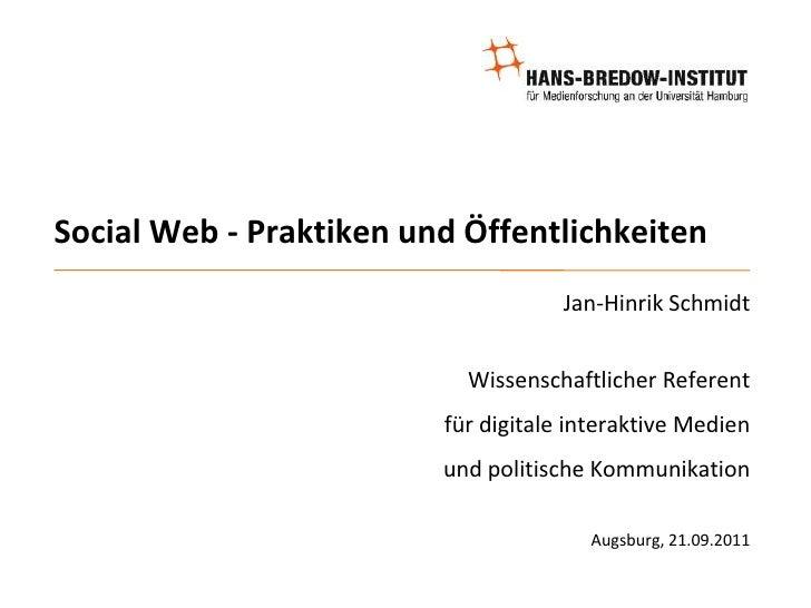 Social Web - Praktiken und Öffentlichkeiten<br />Jan-Hinrik Schmidt<br />Wissenschaftlicher Referent <br />für digitale in...