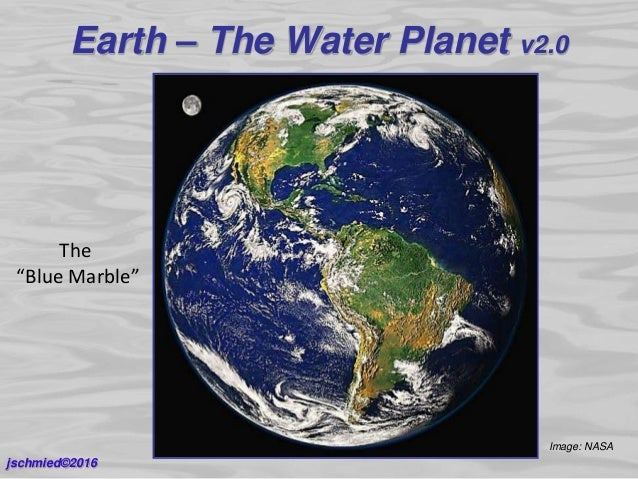 """Earth – The Water Planet v2.0 Image: NASA jschmied©2016 The """"Blue Marble"""""""