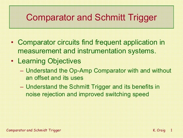 Comparator and Schmitt Trigger • Comparator circuits find frequent application in measurement and instrumentation systems....
