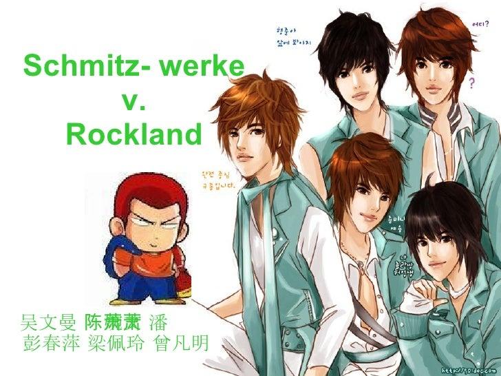 Schmitz- werke  v.  Rockland 吴文曼 陈婉文 潘萧萧  彭春萍 梁佩玲 曾凡明