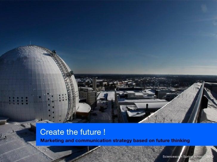 Create the future !Marketing and communication strategy based on future thinking                                          ...