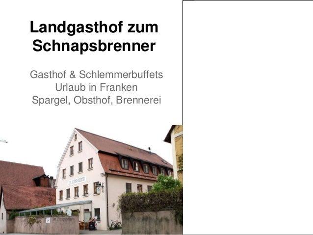 Landgasthof zum Schnapsbrenner Gasthof & Schlemmerbuffets Urlaub in Franken Spargel, Obsthof, Brennerei