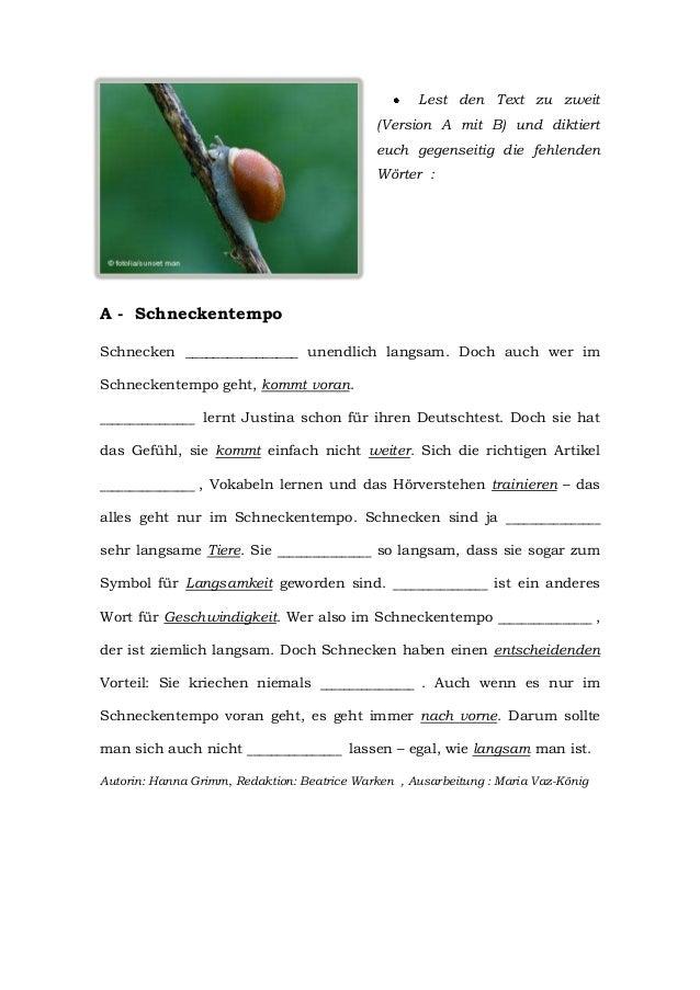 Lest den Text zu zweit (Version A mit B) und diktiert euch gegenseitig die fehlenden Wörter :  A - Schneckentempo Schnecke...
