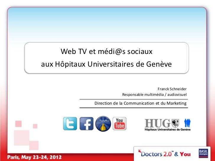 Web TV et médi@s sociauxaux Hôpitaux Universitaires de Genève                                               Franck Schneid...