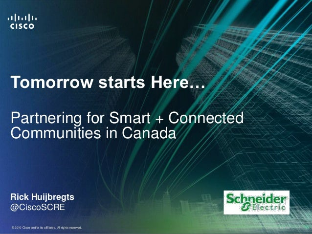 Tomorrow starts Here…Partnering for Smart + ConnectedCommunities in CanadaRick Huijbregts@CiscoSCRE© 2010 Cisco and/or its...