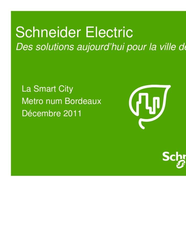 Schneider ElectricDes solutions aujourd'hui pour la ville de demain La Smart City Metro num Bordeaux Décembre 2011