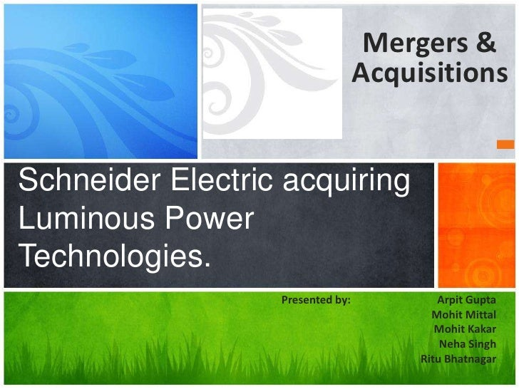 Mergers & Acquisitions<br />Schneider Electric acquiring Luminous Power Technologies.<br />Presented by:       		Arpit Gup...