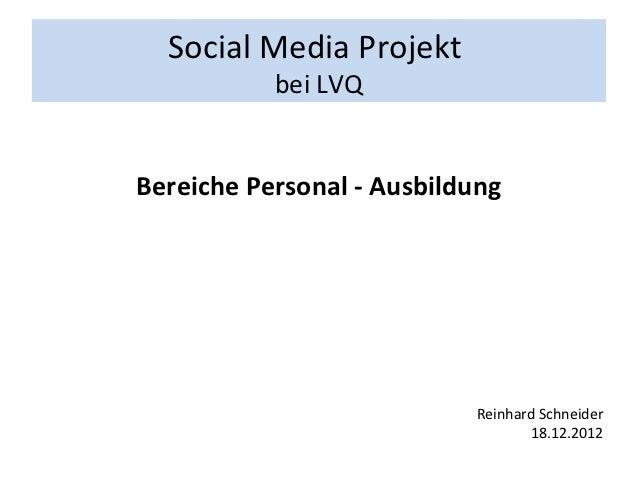 Social Media Projekt           bei LVQBereiche Personal - Ausbildung                           Reinhard Schneider         ...