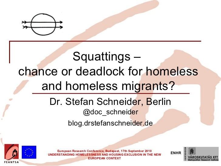 Squattings –chance or deadlock for homeless    and homeless migrants?     Dr. Stefan Schneider, Berlin                    ...