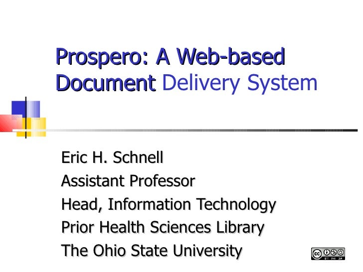 Prospero: A Web-based   Document  Delivery System Eric H. Schnell  Assistant Professor Head, Information Technology  Prior...