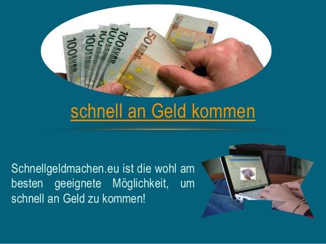 Schnellgeldmachen.eu ist die wohl am besten geeignete Möglichkeit, um schnell an Geld zu kommen! schnell an Geld kommen