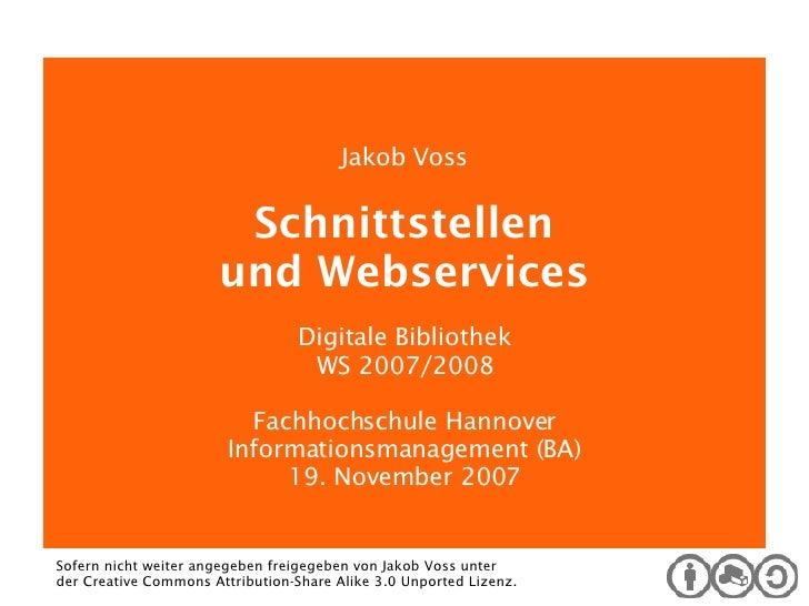 Digitale Bibliothek Jakob Voss Schnittstellen und Webservices Digitale Bibliothek WS 2007/2008 Fachhochschule Hannover Inf...