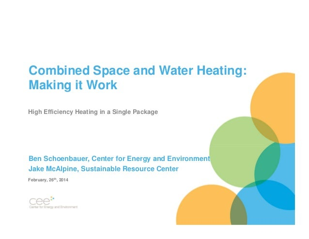 Combined Space and Water Heating: Making it Work High Efficiency Heating in a Single Package  Ben Schoenbauer, Center for ...