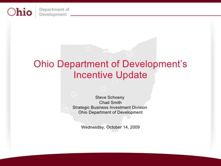 Ohio Department of Development's Incentive Update Steve Schoeny  Chad Smith Strategic Business Investment Division  Ohio D...