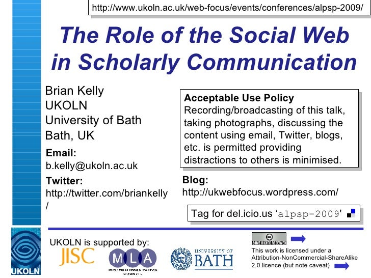 The Role of the Social Web in Scholarly Communication Brian Kelly UKOLN University of Bath Bath, UK UKOLN is supported by:...