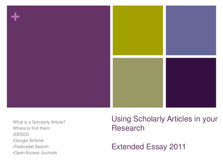Using Scholarly Articles in your ResearchExtended Essay 2011<br />What is a Scholarly Article?<br />Where to find them:<br...