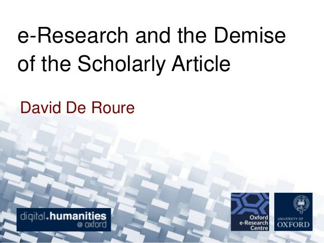 e-Research and the Demise of the Scholarly Article David De Roure
