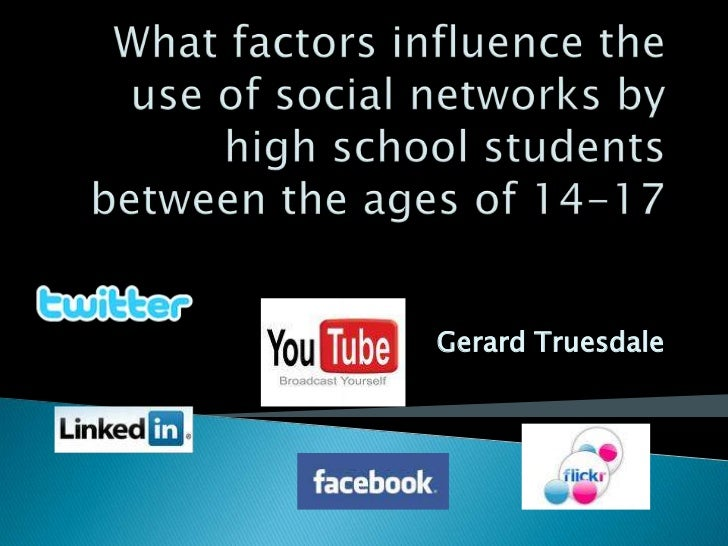 What factors influence the use of social networks by high school students between the ages of 14-17<br />Gerard Truesdale<...