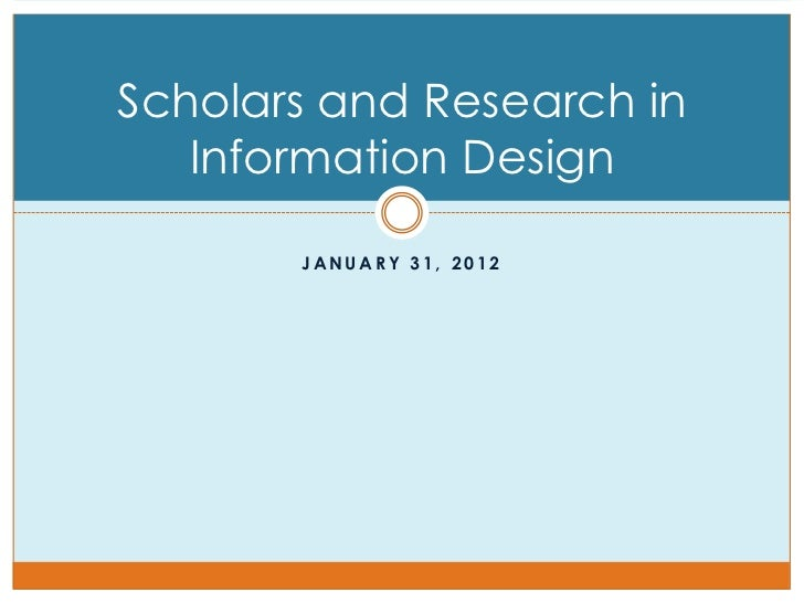 Scholars and Research in   Information Design       JANUARY 31, 2012
