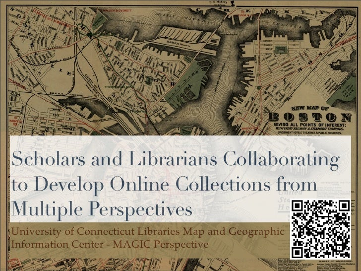 Scholars and Librarians Collaborating to Develop Online Collections from Multiple Perspectives University of Connecticut L...