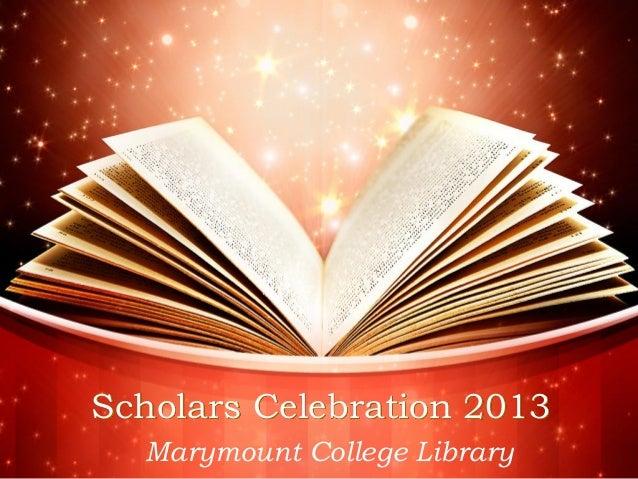 Scholars Celebration 2013Marymount College Library
