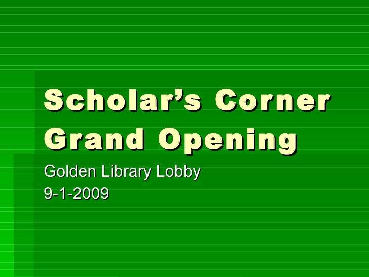 Scholar's Corner Grand Opening Golden Library Lobby 9-1-2009