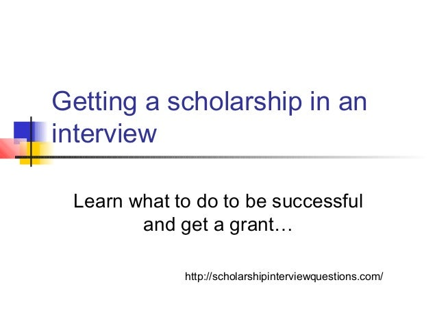 Getting a scholarship in an interview Learn what to do to be successful and get a grant… http://scholarshipinterviewquesti...