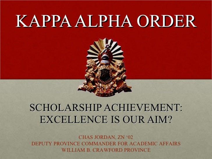 KAPPA ALPHA ORDER SCHOLARSHIP ACHIEVEMENT: EXCELLENCE IS OUR AIM? CHAS JORDAN, ZN '02 DEPUTY PROVINCE COMMANDER FOR ACADEM...