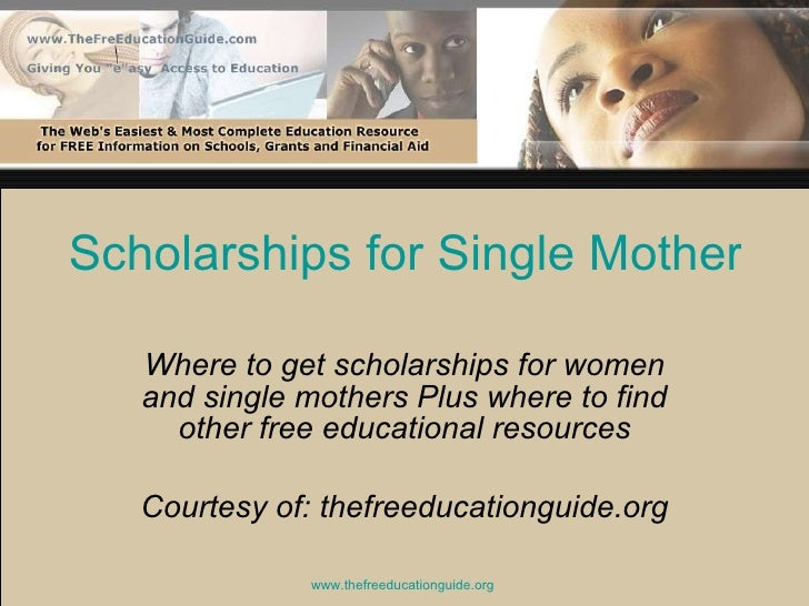 Scholarships for Single Mothers Where to get scholarships for women and single mothers Plus where to find other free educa...