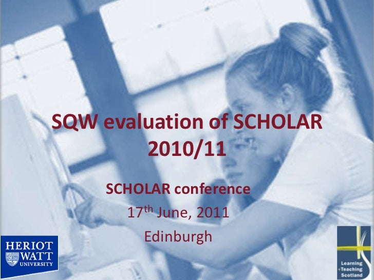 SQW evaluation of SCHOLAR 2010/11<br />SCHOLAR conference<br />17th June, 2011<br />Edinburgh <br />