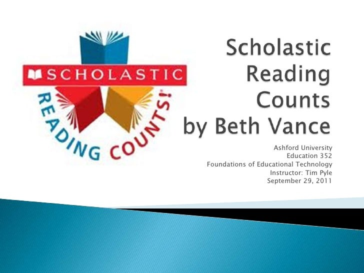 Scholastic Reading Countsby Beth Vance<br />Ashford University<br />Education 352<br />Foundations of Educational Technolo...