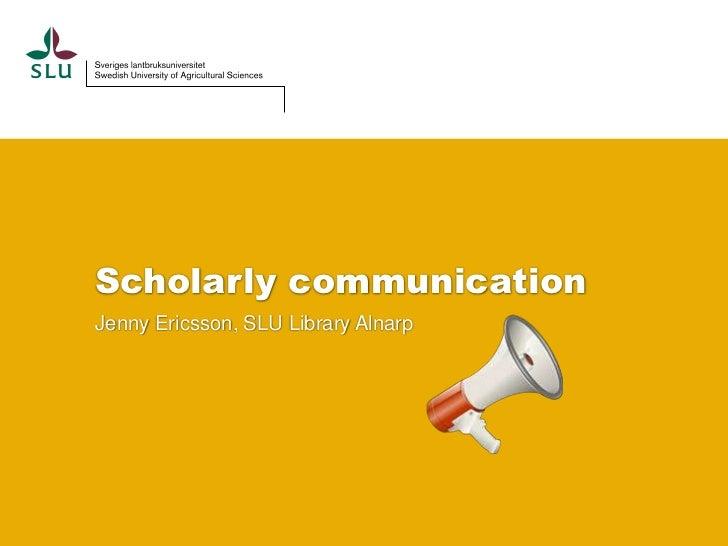 Scholarly communicationJenny Ericsson, SLU Library Alnarp