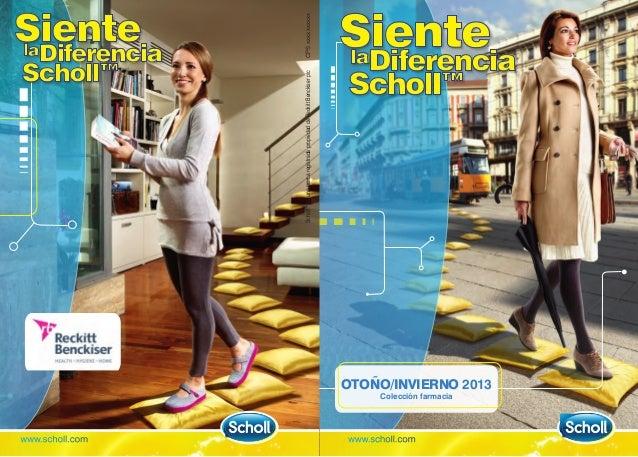 OTOÑO/INVIERNO 2013 Colección farmacia www.scholl.com CPSxxxxxxxxxx www.scholl.com Siente Diferencia Scholl™ la Siente Dif...