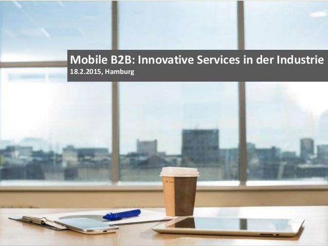© Heike Scholz, mobile zeitgeist, 2015 Mobile B2B: Innovative Services in der Industrie 18.2.2015, Hamburg