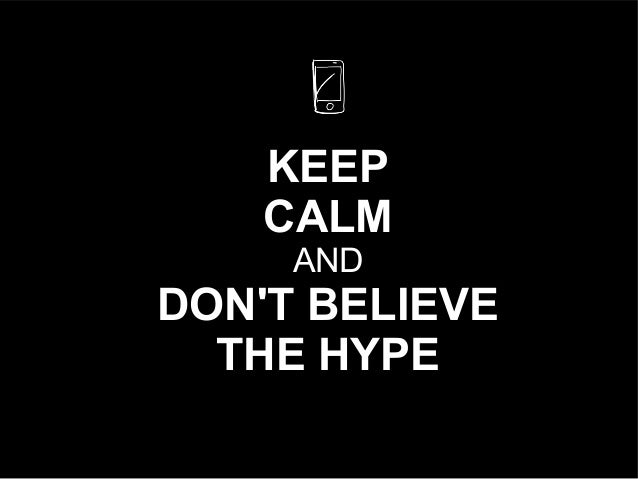 © Heike Scholz, mobile zeitgeist, 2014  KEEP  CALM  AND  DON'T BELIEVE  THE HYPE