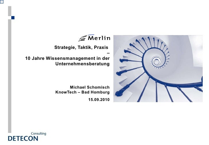 Strategie, Taktik, Praxis  –  10 Jahre Wissensmanagement in der Unternehmensberatung Michael Schomisch KnowTech – Bad Homb...
