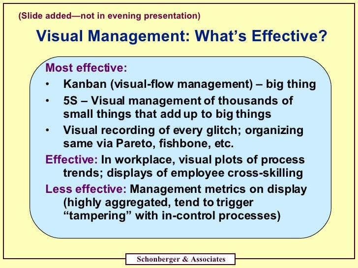Visual Management: What's Effective? <ul><li>Most effective:  </li></ul><ul><li>Kanban (visual-flow management) – big thin...